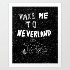 Take me to Neverland Art Print