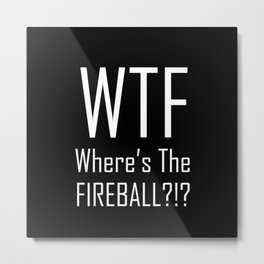 WTF Where's The Fireball Word Art - Fun With Acronyms Metal Print