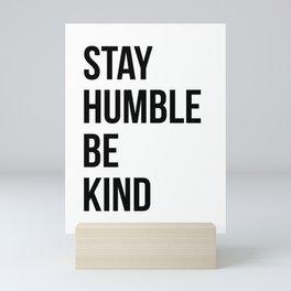 Stay Humble Be Kind Mini Art Print