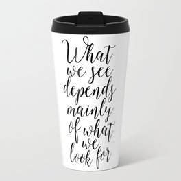 what we see depends mainly on what we look for,john lubbock,inspirational quote,typography art Travel Mug