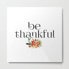 Be Thankful Metal Print