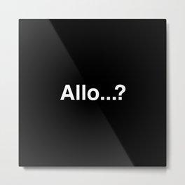 Allo...? Metal Print