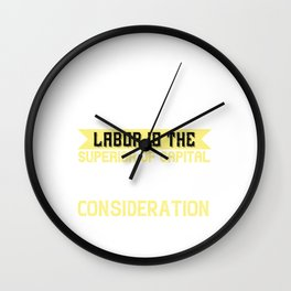 01.Labor is the superior of capital, and deserves much the higher consideration Wall Clock