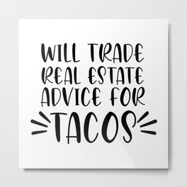 Will trade real estate advice for tacos. Realtor gift taco lover Metal Print