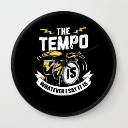 The Tempo Is Whatever I Say It Is Drummer Gift  Wall Clock