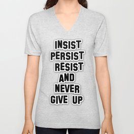 INSIST PERSIST RESIST AND NEVER GIVE UP Unisex V-Neck