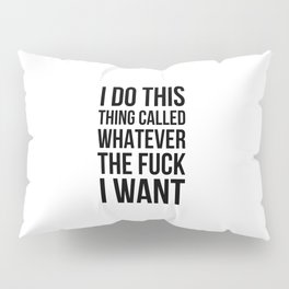 I Do This Thing Called Whatever The Fuck I Want Pillow Sham