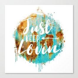 Just Keep Lovin' Canvas Print