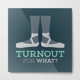 Turnout for What? Metal Print