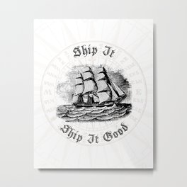 Ship It, Ship It Good - Vintage Woodcut - Boat - Ocean - Sea Metal Print