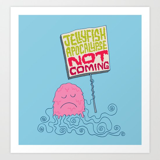 Jellyfish Apocalypse Not Coming Art Print