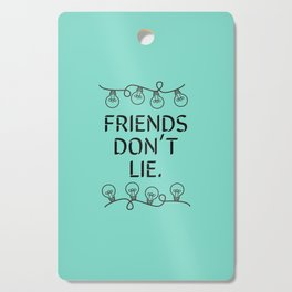 Friends don't lie Cutting Board