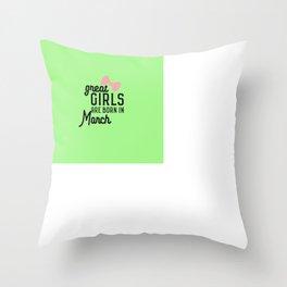 Great Girls are born in Macrh T-Shirt Da3re Throw Pillow