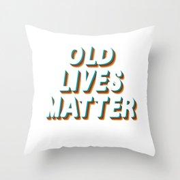 Senior Citizen T-Shirt Gift Old lives matter Throw Pillow