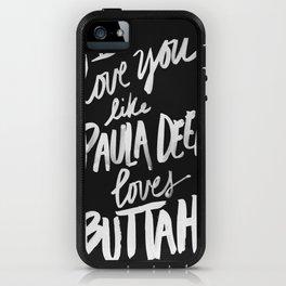 ...Like Paula Deen Loves Buttah (black) iPhone Case
