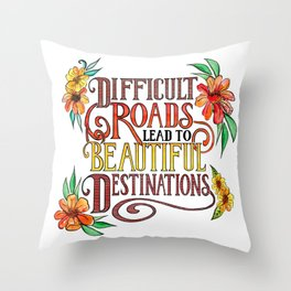 Difficult Roads Lead to Beautiful Destinations Throw Pillow