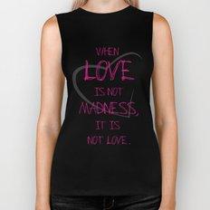 When love is not madness, it is not love Biker Tank