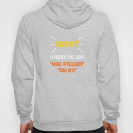 """""""I Prefer The Term More Intelligent Than You"""" tee design  for nerd and geek out there!A naughty gift Hoody"""