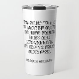 It's silly to try to escape other people's faults. They are inescapable. Just try to escape your own Travel Mug