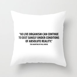 No live organism can continue for long to exist sanely under conditions of absolute Throw Pillow