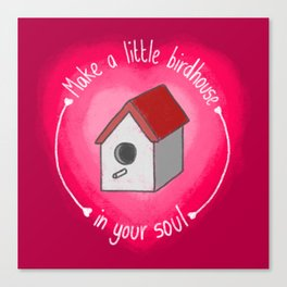 Make A Little Birdhouse In Your Soul (With Lyric) Canvas Print