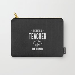 Retired Teacher. Every Child Left Behind Carry-All Pouch