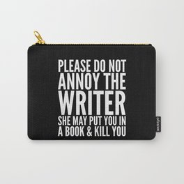 Please do not annoy the writer. She may put you in a book and kill you. (Black & White) Carry-All Pouch
