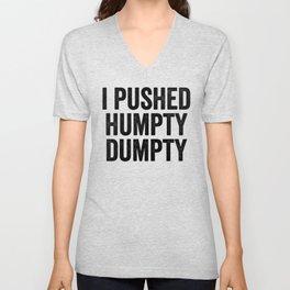 I Pushed Humpty Dumpty Unisex V-Neck