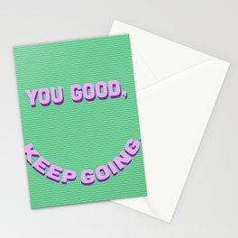 You Good, Keep Going. Stationery Cards
