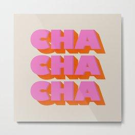 Cha Cha Cha Metal Print