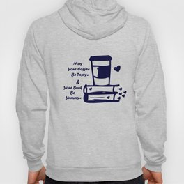 May Your Coffee Be Tasty & Your Book Be Yummy Hoody