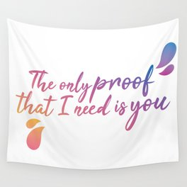 The only proof that I need is you Wall Tapestry