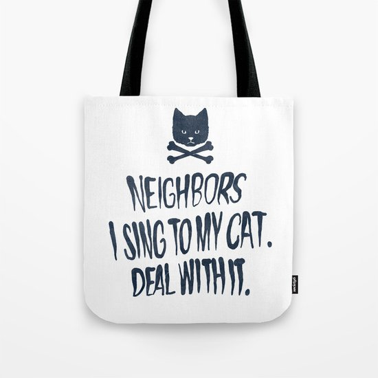 Neighbors, I Sing To My Cat. Deal With It. Tote Bag