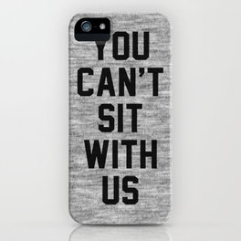 You can't sit with us - light version iPhone Case