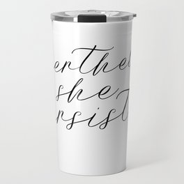 Nevertheless She Persisted *100% of Profits go to Charity Travel Mug