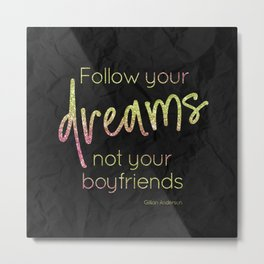 Follow your dreams not your boyfriends - GRL PWR Collection Metal Print