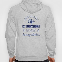Life is too short to wear boring clothes !  Hoody