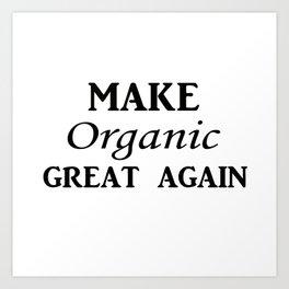 Make organic great again Art Print