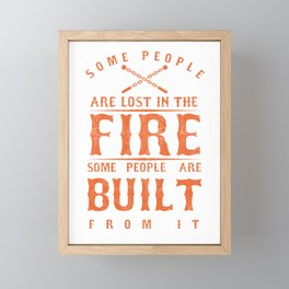 Fire Dancing Performing Art Singing Some People Are Built From Flames Gift Framed Mini Art Print