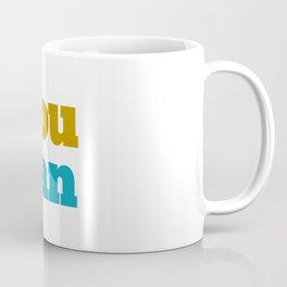 YOU CAN Coffee Mug
