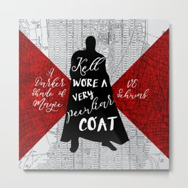 Kell's Peculiar Coat - A Darker Shade of Magic Metal Print