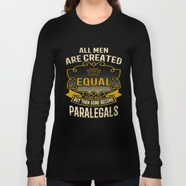 All Men Are Created Equal But Then Some Become Paralegals Long Sleeve T-shirt