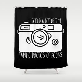 I Spend a Lot of Time Taking Photos of Books - Inverted Shower Curtain