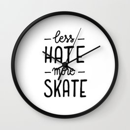 Less hate more skate Wall Clock