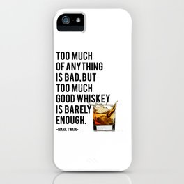 Mark Twain Quote, Too Much Of Anything Is Bad, Party Decor, Whiskey Print, Bar Decor iPhone Case