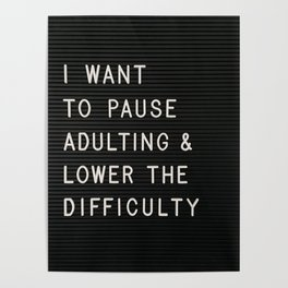 I Want To Pause Adulting Poster