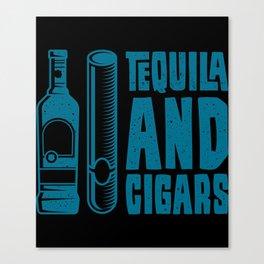 CIGAR AND TEQUILA Cigar Aficionado Gift Cigar Smoker Canvas Print