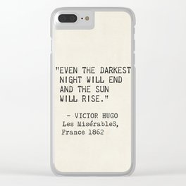 Even the darkest night will end and the sun will rise. Victor Hugo, Les Misérables Clear iPhone Case
