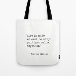 Life is made of ever...Charles Dickens quote Tote Bag