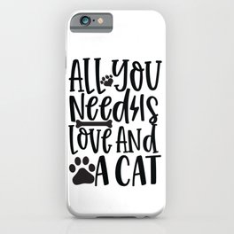 All You Need Is Love And A Cat - Funny Dog and Cat Lover humor - Cute typography - Lovely quotes illustration iPhone Case